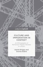 Culture and Immigration in Context: An Ethnography of Romanian Migrant Workers in London