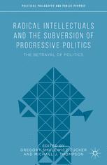 Radical Intellectuals and the Subversion of Progressive Politics