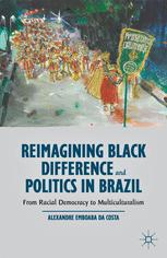 Reimagining Black Difference and Politics in Brazil by Alexandre Emboaba Da Costa