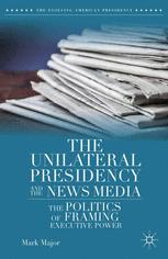 The Unilateral Presidency and the News Media