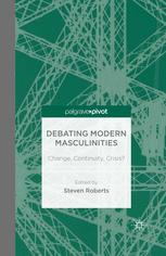 Debating Modern Masculinities: Change, Continuity, Crisis?