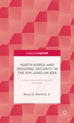 North Korea and Regional Security in the Kim Jong-un Era: A New International Security Dilemma