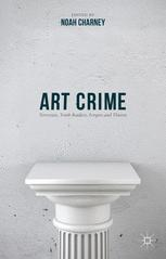 Art Crime : Terrorists, Tomb Raiders, Forgers and Thieves