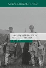 Masculinity and Power in Irish Nationalism, 1884-1938