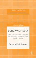 Survival Media: The Politics and Poetics of Mobility and the War in Sri Lanka