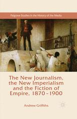 The New Journalism, the New Imperialism and the Fiction of Empire, 1870–1900