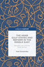 """The Arab Gulf States and Reform in the Middle East: Between Iran and the """"Arab Spring"""""""
