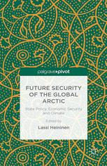 Future Security of the Global Arctic: State Policy, Economic Security and Climate