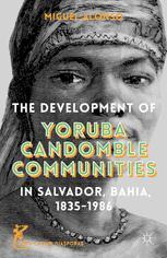 The Development of Yoruba Candomble Communities in Salvador, Bahia, 1835–1986