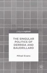 The Singular Politics of Derrida and Baudrillard