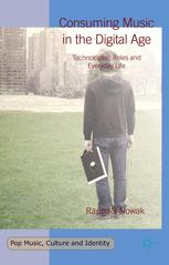 Consuming Music in the Digital Age: Technologies, Roles and Everyday Life / Raphaël Nowak