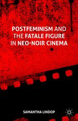 Postfeminism and the Fatale Figure in Neo-Noir Cinema by Samantha Lindop book cover