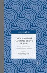 The Changing Maritime Scene in Asia: Rising Tensions and Future Strategic Stability