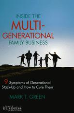 Inside the Multi-Generational Family Business : Nine Symptoms of Generational Stack-Up and How to Cure Them