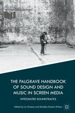 The Palgrave Handbook of Sound Design and Music in Screen Media