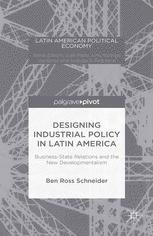 Designing Industrial Policy in Latin America: Business-State Relations and the New Developmentalism