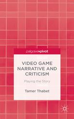 Video Game Narrative and Criticism: Playing the Story by Tamer Thabet book cover