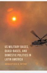US Military Bases, Quasi-bases, and Domestic Politics in Latin America