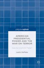 American Presidential Power and the War on Terror: Does the Constitution Matter?