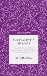 The Dialectic of Taste: On the Rise and Fall of Tuscanization and Other Crises in the Aesthetic Economy