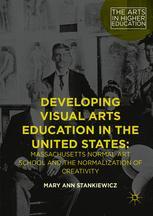 封面 Developing Visual Arts Education in the United States: Massachusetts Normal Art School and the Normalization of Creativity