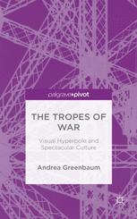 The Tropes of War: Visual Hyperbole and Spectacular Culture