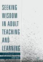 Seeking Wisdom in Adult Teaching and Learning : An Autoethnographic Inquiry