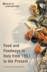 Food and Foodways in Italy from 1861 to the Present