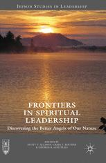 Frontiers in Spiritual Leadership : Discovering the Better Angels of Our Nature