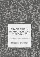 Tragic Time in Drama, Film, and Videogames