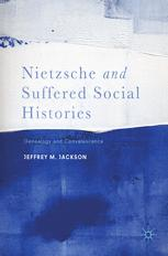 Nietzsche and Suffered Social Histories : Genealogy and Convalescence