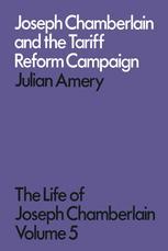 Joseph Chamberlain and the Tariff Reform Campaign