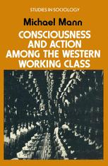 Consciousness and Action among the Western Working Class