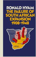 The Failure of South African Expansion 1908–1948