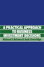 A Practical Approach to Business Investment Decisions