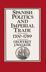Spanish Politics and Imperial Trade, 1700–1789