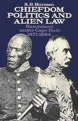 Chiefdom Politics and Alien Law: Basutoland under Cape Rule, 1871–1884