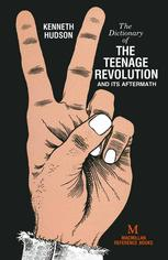 A Dictionary of the Teenage Revolution and its Aftermath