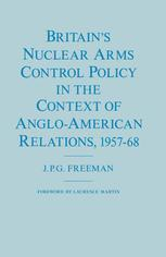 Britain's Nuclear Arms Control Policy in the Context of Anglo-American Relations, 1957–68