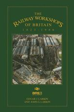 The Railway Workshops of Britain, 1823–1986