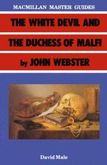 The White Devil and the Duchess of Malfi by John Webster