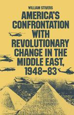 America's Confrontation with Revolutionary Change in the Middle East, 1948–83