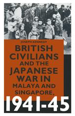 British Civilians and the Japanese War in Malaya and Singapore, 1941–45