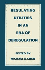 Regulating Utilities in an Era of Deregulation