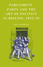 Parliament, Party and the Art of Politics in Britain, 1855–59