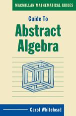 Guide to Abstract Algebra