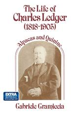 The Life of Charles Ledger (1818–1905)