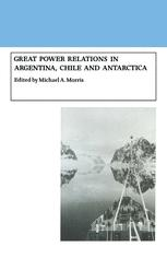 Great Power Relations in Argentina, Chile and Antarctica