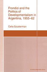 Frondizi and the Politics of Developmentalism in Argentina, 1955–62