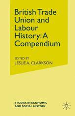 British Trade Union and Labour History A Compendium